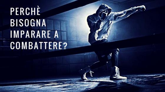 Perché oggi bisogna imparare a combattere?