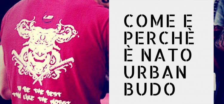 Come e perché è nato Urban Budo
