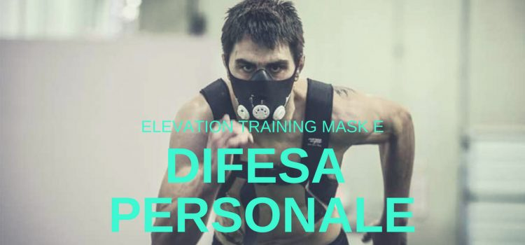 Elevation Training Mask e Difesa Personale