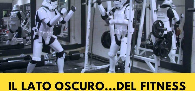 Il lato oscuro…del fitness